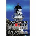 Towers of Fire: (For the Love of Lighthouses) by Lu Webb (Paperback / softback, 2013)