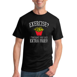 EXERCISE THOUGHT YOU SAID EXTRA FRIES Mens T-Shirt S-3XL Funny Printed Fat Joke
