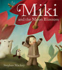 Miki and the Moon Blossom by Stephen Mackey (Paperback, 2011)