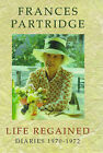 Life Regained: Diaries, 1970-72 by Frances Partridge (Hardback, 1998)