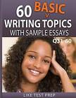 60 Basic Writing Topics with Sample Essays Q31-60: 120 Basic Writing Topics 30 Day Pack 2 by Like Test Prep (Paperback / softback, 2015)