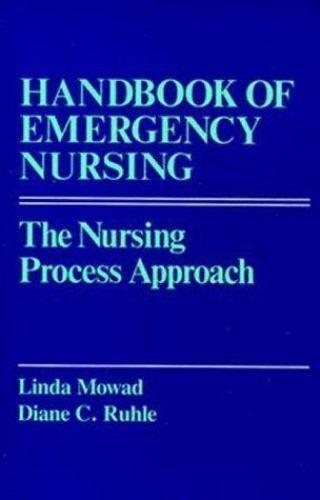 Handbook of Emergency Nursing: The Nursing Process Approach Ruhle, Diane C., Mo