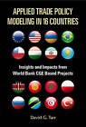 Applied Trade Policy Modeling in 16 Countries: Insights and Impacts from World Bank CGE Based Projects by David G. Tarr (Hardback, 2014)