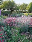 Ein Garten nach der Natur von Bärbel Grothe und Ursel Borstell (2014, Gebundene Ausgabe)