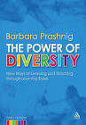 The Power of Diversity: New Ways of Learning and Teaching Through Learning Styles by Barbara Prashnig (Paperback, 2008)