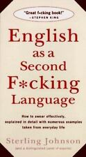 English as a Second F*cking Language : How to Swear Effectively, Explained in Detail with Numerous Examples Taken from Everyday Life by Sterling Johnson (1996, Paperback, Reprint)