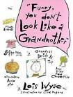 Funny, You Don't Look Like a Grandmother by Lois Wyse (Hardback)