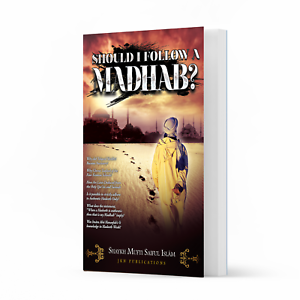 Should I Follow a Madhab? by Shaykh Mufti Saiful Islam
