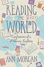 Reading the World: Confessions of a Literary Explorer by Ann Morgan (Hardback, 2015)