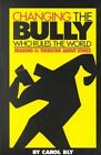 Changing The Bully Who Rules The World Reading and Thinking About Ethics Bly C