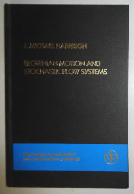 Brownian Motion and Stochastic Flow Systems, by J. Michael Harrison 1st ed 1985