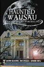 Haunted Wausau:: The Ghostly History of Big Bull Falls by Shawn Blaschka, Anji Spialek, Sharon Abitz (Paperback / softback, 2011)