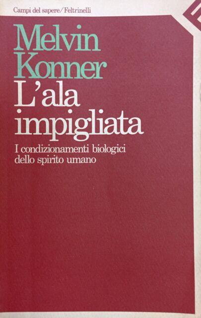 (Scienze) M. Konner - L'ALA IMPIGLIATA - I EDIZIONE - Feltrinelli 1984