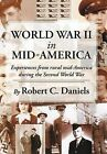 World War II in Mid-America: Experiences from Rural Mid-America During the Second World War by Robert C Daniels (Hardback, 2012)