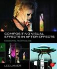 Compositing Visual Effects in After Effects: Essential Techniques by Lee Lanier (Paperback, 2015)