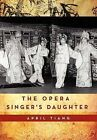 The Opera Singer's Daughter by April Tiang (Hardback, 2012)