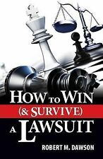 How to Win (& Survive) a Lawsuit by Robert M. Dawson (2014, Paperback)