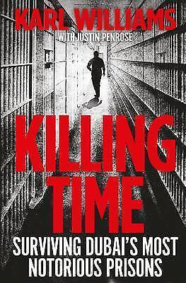 1 of 1 - Williams, Karl, Killing Time: Surviving Dubai's Most Notorious Prisons, Very Goo