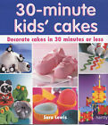 30 Minute Kids' Cakes: Decorate Kids' Cakes in 30 Minutes or Less by Sara Lewis (Paperback, 2002)