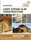 Sustainable Building Essentials: Essential Light Straw Clay Construction : The Complete Step-By-Step Guide by Lydia Doleman (2017, Paperback)