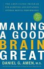 Making A Good Brain Great: The Amen Clinic Program for Achieving and Sustaining Optimal Mental Performance by Daniel G. Amen (Paperback, 2006)