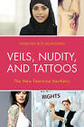 Veils, Nudity, and Tattoos: The New Feminine Aesthetics by Thorsten Botz-Bornstein (Hardback, 2015)