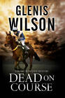 Dead on Course: A Contemporary Horse Racing Mystery by Glenis Wilson (Hardback, 2015)