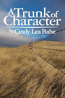 A Trunk of Character by Cindy Bahe (Paperback / softback, 2009)