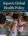 Japan's Global Health Policy: Developing a Comprehensive Approach in a Period of Economic Stress by Haruko Sugiyama, Ayaka Yamaguchi, Hiromi Murakami (Paperback, 2013)