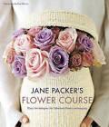 Jane Packer's Flower Course: Early Techniques for Fabulous Flower Arranging by Jane Packer (Hardback, 2008)