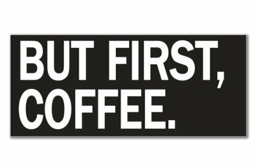 SELECT SIZE But First Coffee Funny Vinyl Sticker
