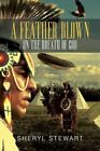 A Feather Blown on the Breath of God by Sheryl Stewart (Paperback / softback, 2013)