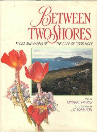 Between Two Shores: Flora and Fauna of the Cape of Good Hope-Michael Frazer, Mi