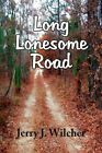 Long Lonesome Road by Jerry J Wilcher 9781436397636 Paperback 2009