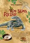 Wa-Was Reise von Ulla Zipperer (2014, Gebundene Ausgabe)