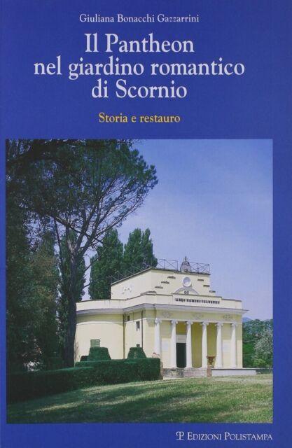 Il Pantheon nel giardino romantico di Scornio. Storia e restauro - [Polistampa]