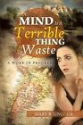 A Mind Is a Terrible Thing to Waste: A Work in Progress by Mary B Sinclair (Paperback / softback, 2013)