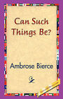 Can Such Things Be? by Ambrose Bierce (Hardback, 2006)