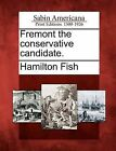 Fremont the Conservative Candidate. by Hamilton Fish (Paperback / softback, 2012)