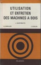 Utilisation et Entretien des Machine à Bois - Heurtematte, Cancalon & Guillou