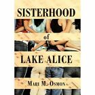Sisterhood of Lake Alice 9781450262927 by Mari M Osmon Paperback