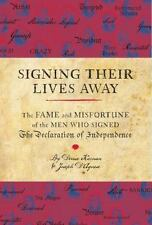 Signing Their Lives Away : The Fame and Misfortune of the Men Who Signed the Declaration of Independence by Denise Kiernan and Joseph D'Agnese (2009, Hardcover)