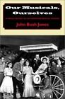 Our Musicals, Ourselves : A Social History of the American Musical Theatre by John Bush Jones (2003, Hardcover)