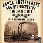 Songs of the South * by Andr' Kostelanetz, Andr' Kostelanetz & His Orchestra (CD, Nov-2013, Sounds of Yesteryear)