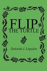 Flip the Turtle by Deborah J Logsdon (Paperback / softback, 2010)