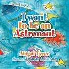 I Want to Be an Astronaut by Abigail Tyree (Paperback / softback, 2013)