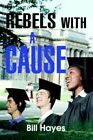 Rebels With a Cause 9780595385386 by Bill Hayes Book &h