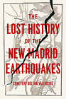 The Lost History of the New Madrid Earthquakes by Conevery Valencius (Hardback, 2013)