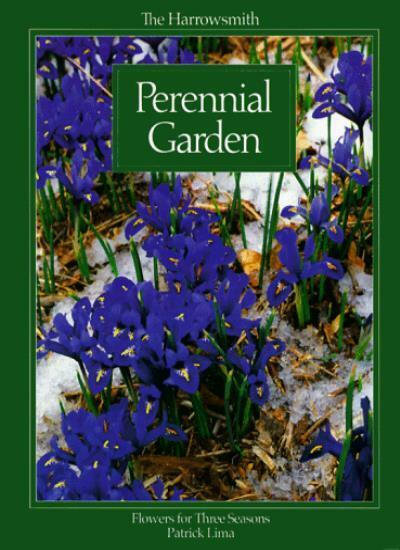 The Harrowsmith Perennial Garden: Flowers for Three Seasons,Patrick Lima, Marta