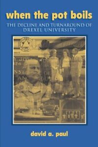 When-the-Pot-Boils-The-Decline-and-Turnaround-of-Drexel-University-by-Paul